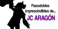 Pasodobles imprescindibles de Juan Carlos Aragon